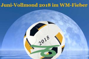 Juni-Vollmond 2018 im WM-Fieber